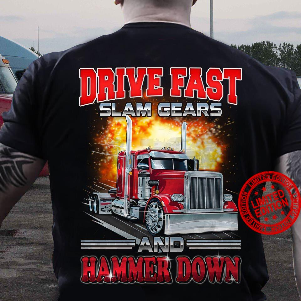Drive Fast Slam Gears And Hammer Down Shirt