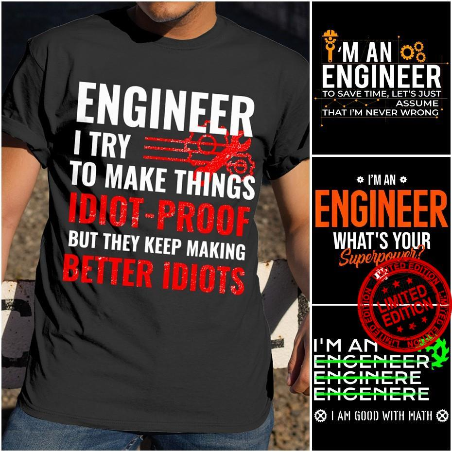Engineer I Try To Make Things Idiot Proof But They Keep Making Better Idiots Shirt