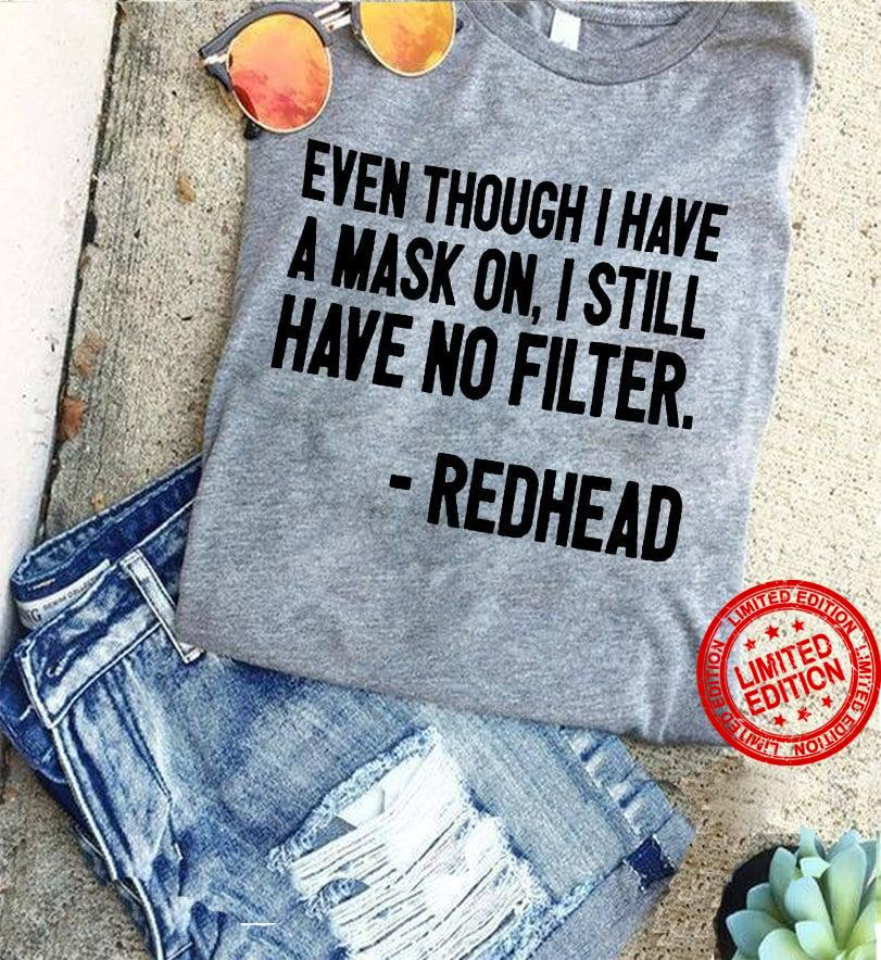 Even Though I Have A Mask On I Still Have No Filter Redhead Shirt