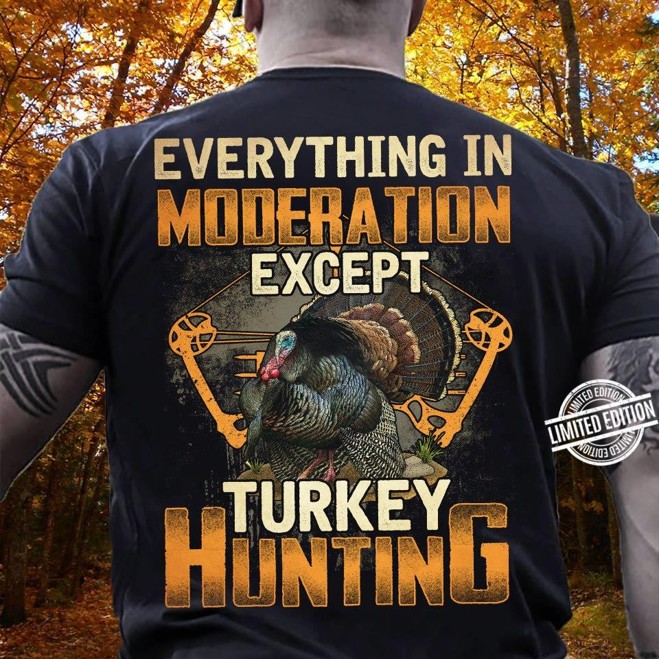 Everything In Modera Tion Except Tukey Hunting Shirt