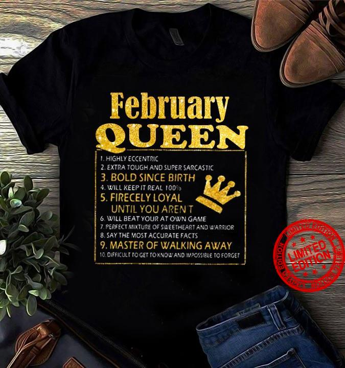 February Queen Bold Since Birth Fiercely Loyal Until You Aren't Master Of Walking Away Shirt
