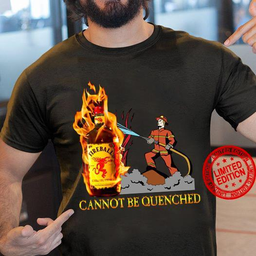 Fireball Cannot Be Quenched Firefrighter Shirt