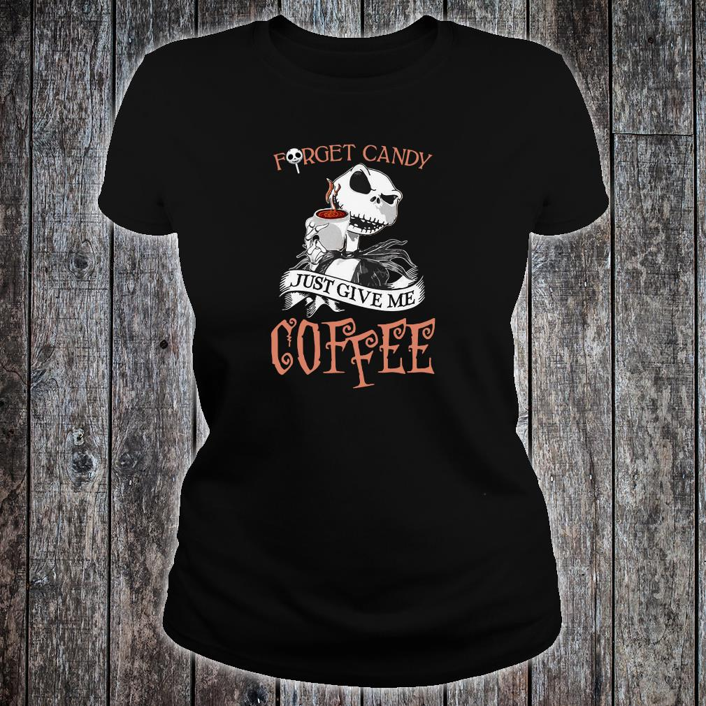 Forget candy just give me coffee shirt ladies tee