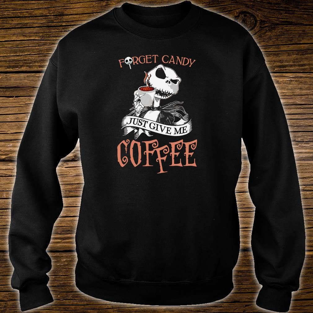 Forget candy just give me coffee shirt sweater