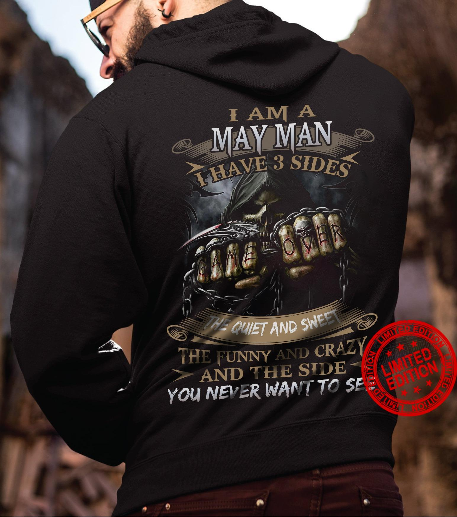 I Am A May Man I Have 3 Sides The Quiet And Sweet The Funny And Crazy And The Side You Never Want To See Shirt