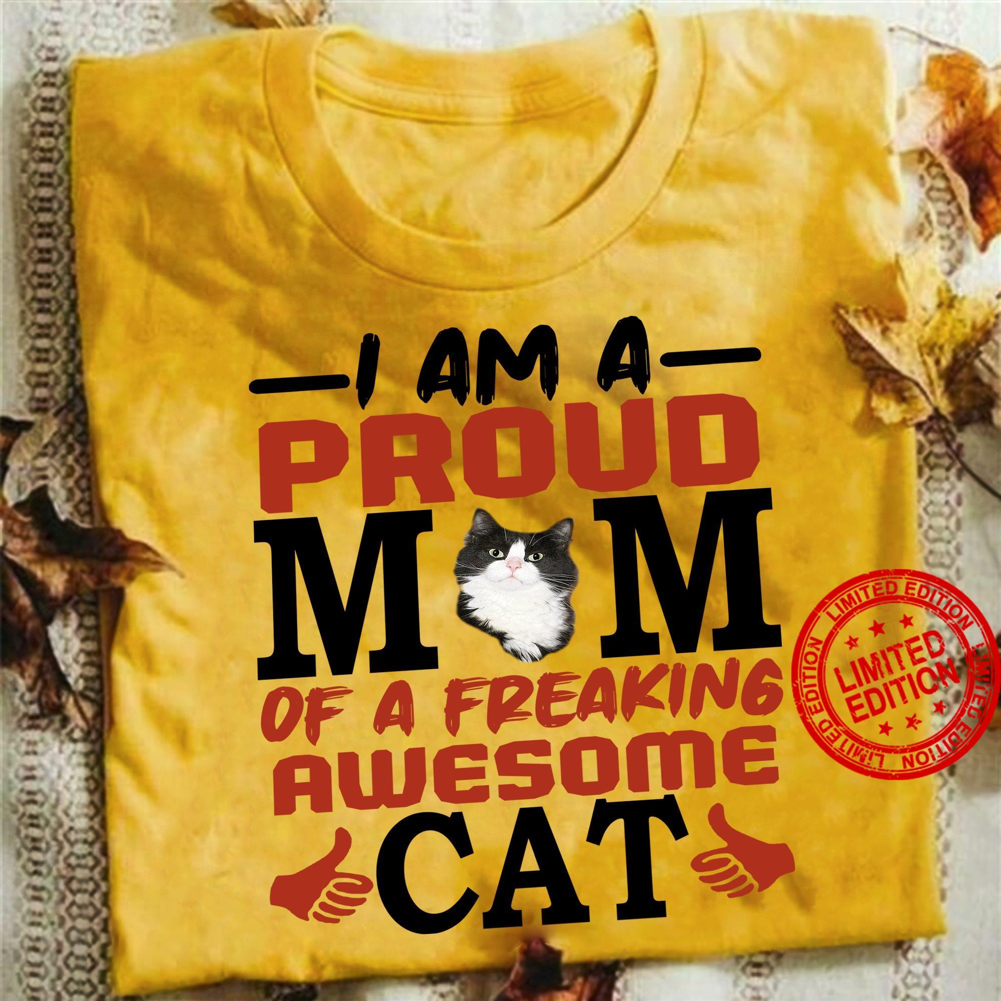 I Am A Proud Mom Of A Freaking Awesome Cat Shirt
