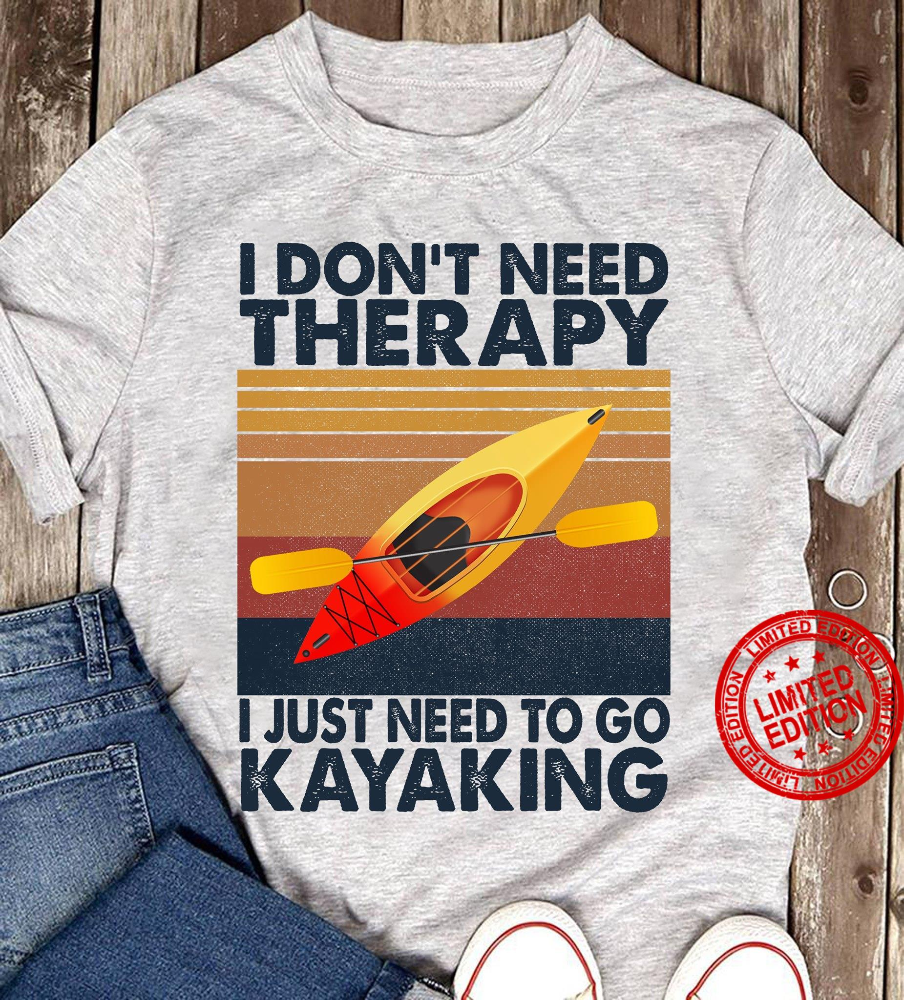 I Don't Need Therapy I Just Need To Go Kayaking Shirt