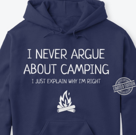 I Never Argue About Camping I Just Explain Why I'm Right Shirt