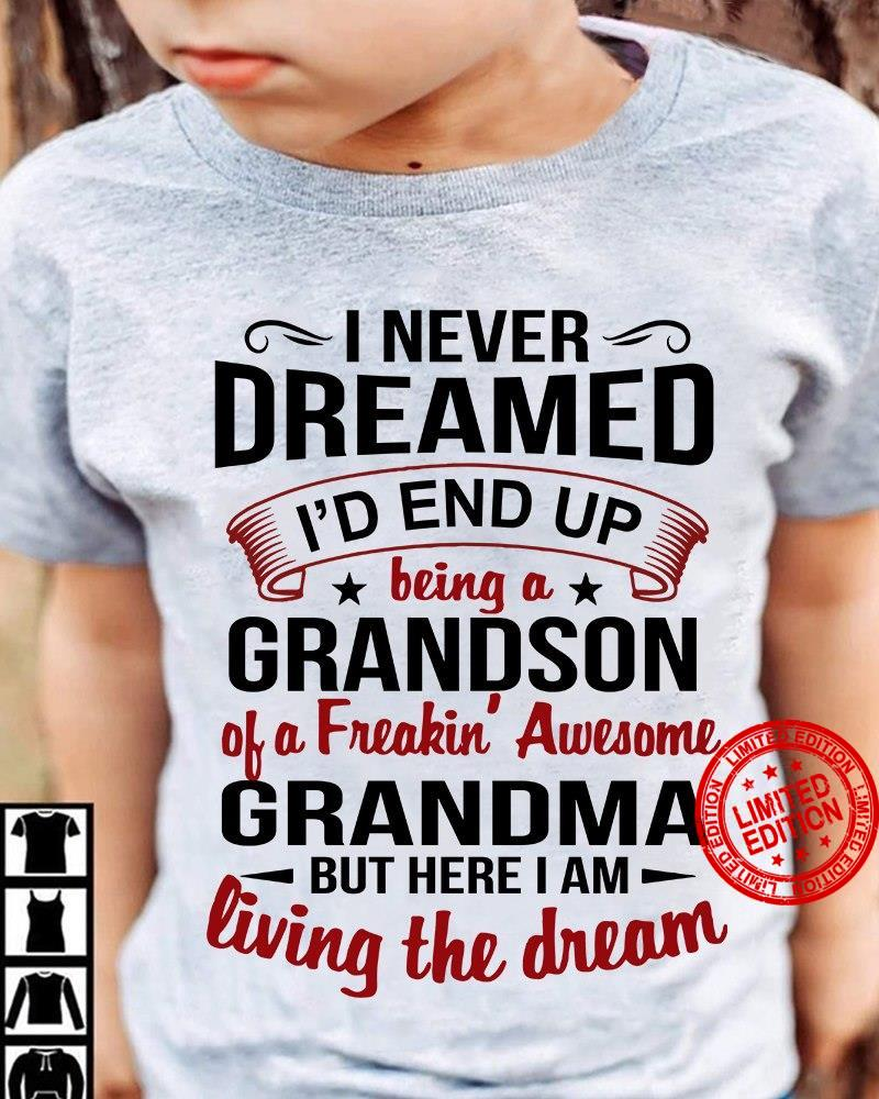 I Never Dreamed I'd End Up Being A Grandson Of A Freakin Awesome Grandma But Here I Am Living The Dream Shirt