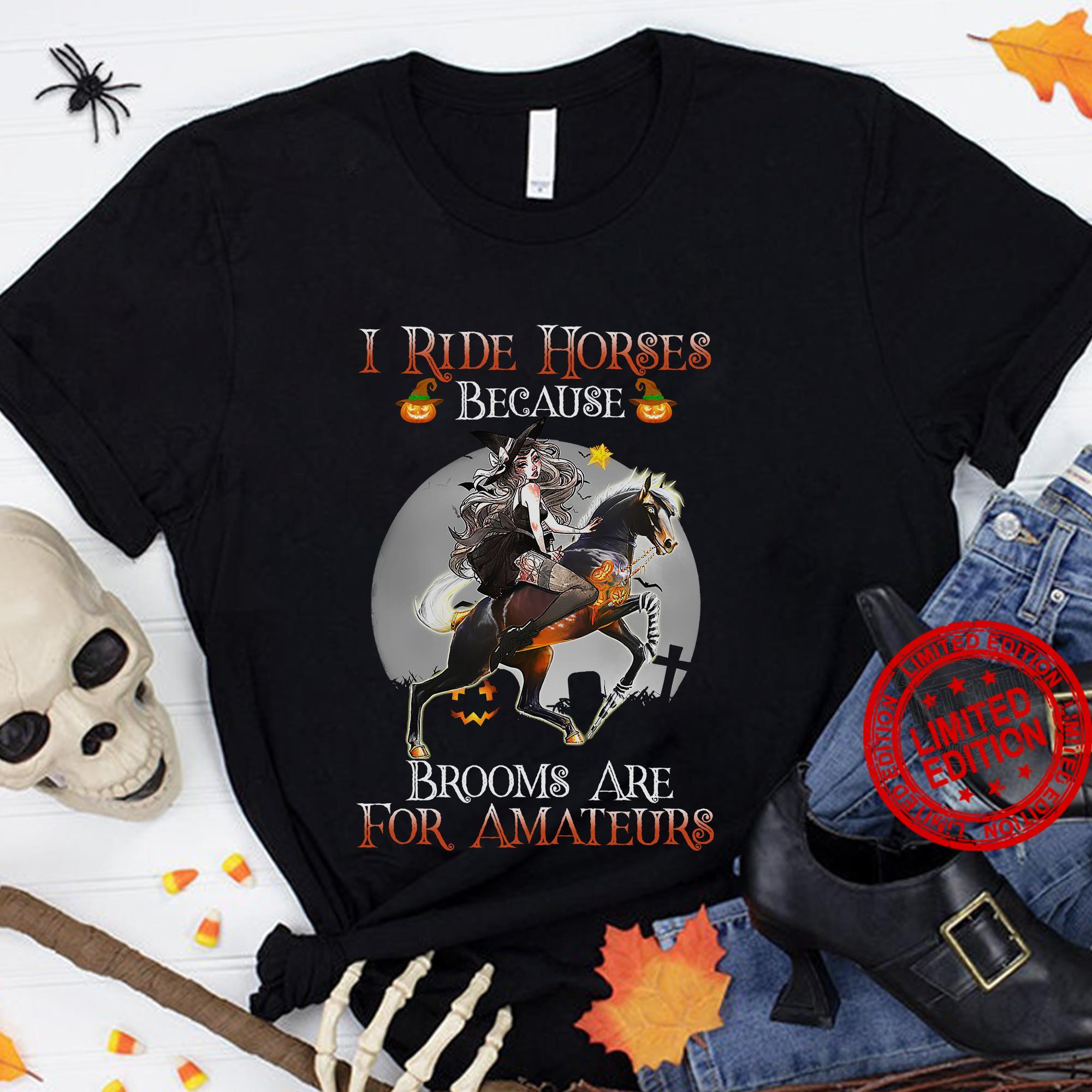 I Ride Horses Because Brooms Are For Amateurs Shirt