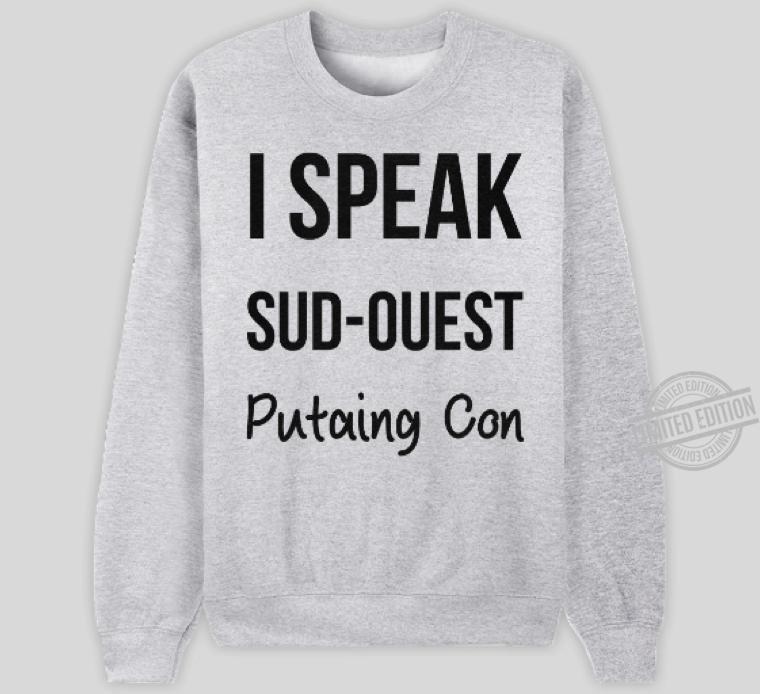 I Speak Sud-ouest Putaing Con Shirt