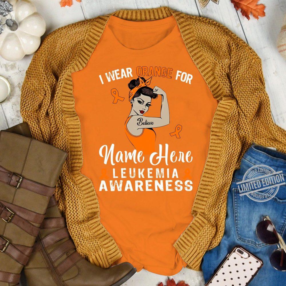 I Wear Orange For Name here Leukemia Awareness Shirt
