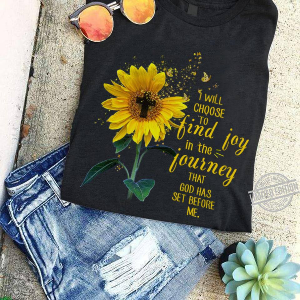I Will Choose To Find Joy In The Journey That God Has Set Before Me Shirt