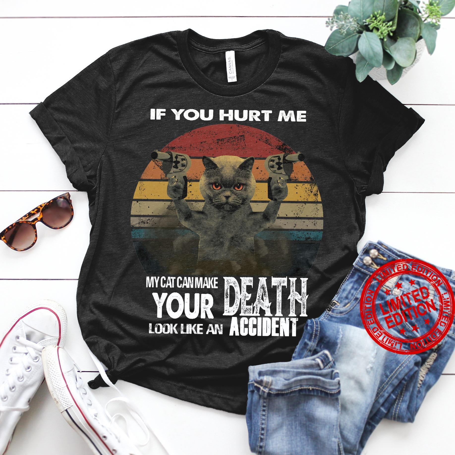 If You Hurt Me My Cat Can Make Your Death Look Like An Accident Shirt