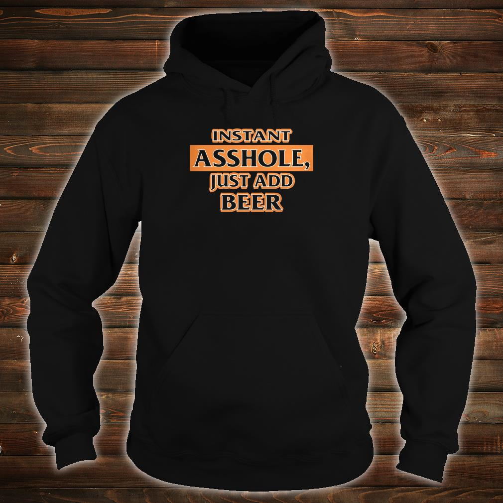 Instant asshole just add beer shirt hoodie