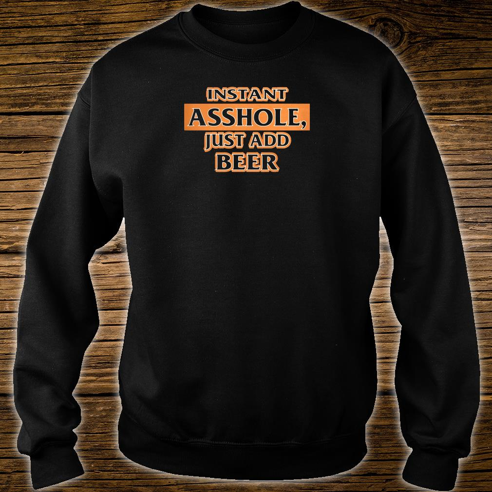 Instant asshole just add beer shirt sweater
