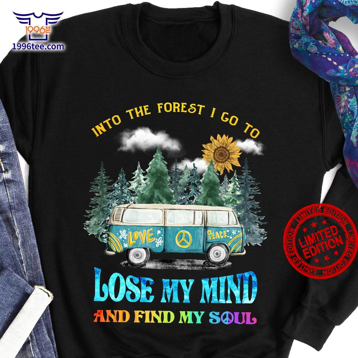 Into The Forest I Go To Love Peace Lose My Mind And Find My Soul Shirt