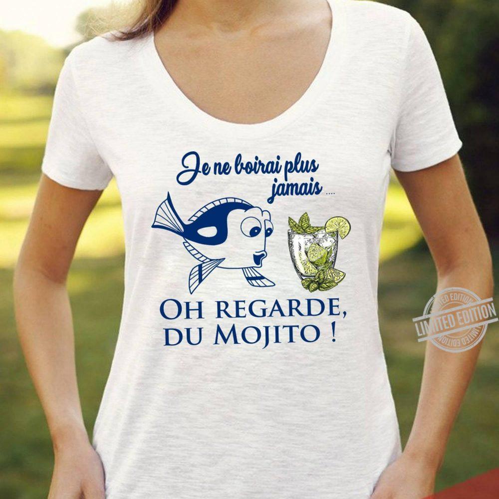 Je Ne Boirai Plus Jamais Oh Regarde Du Mojito Shirt