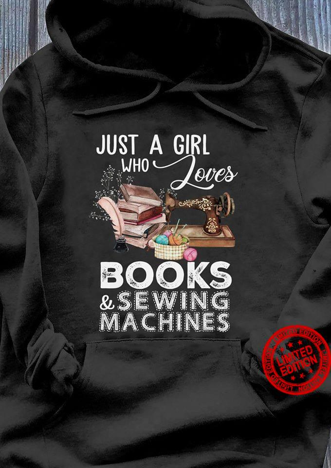 Just A Girl Who Loves Books Sewing Machines Shirt