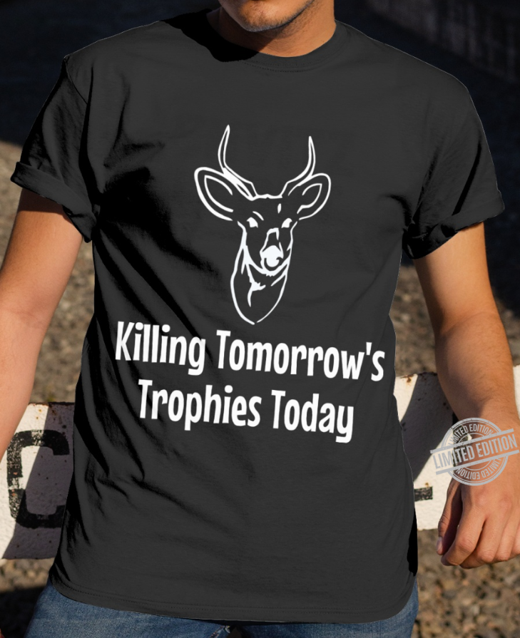 Killing Tomorrow's Trophies Today Shirt
