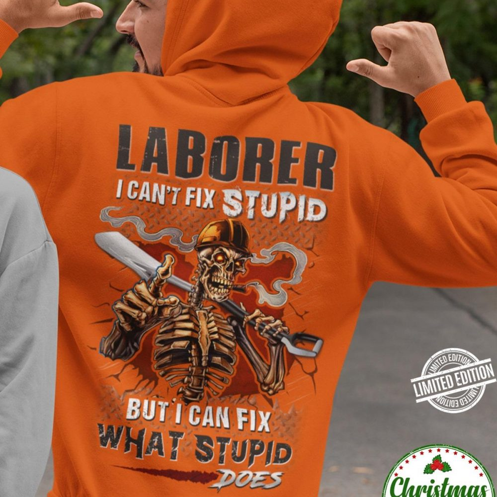 Laborer I Can't Fix Stupid But I Can Fix What Stupid Does Shirt
