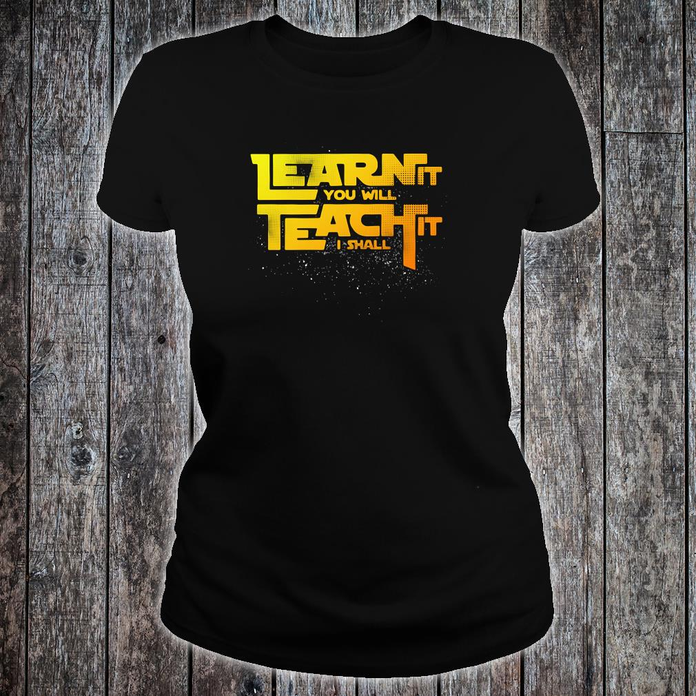 Learn it you will teach it i shall shirt ladies tee