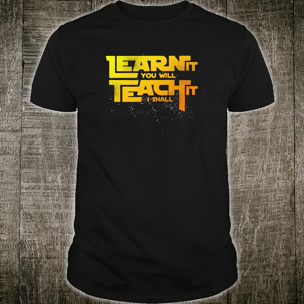 Learn it you will teach it i shall shirt