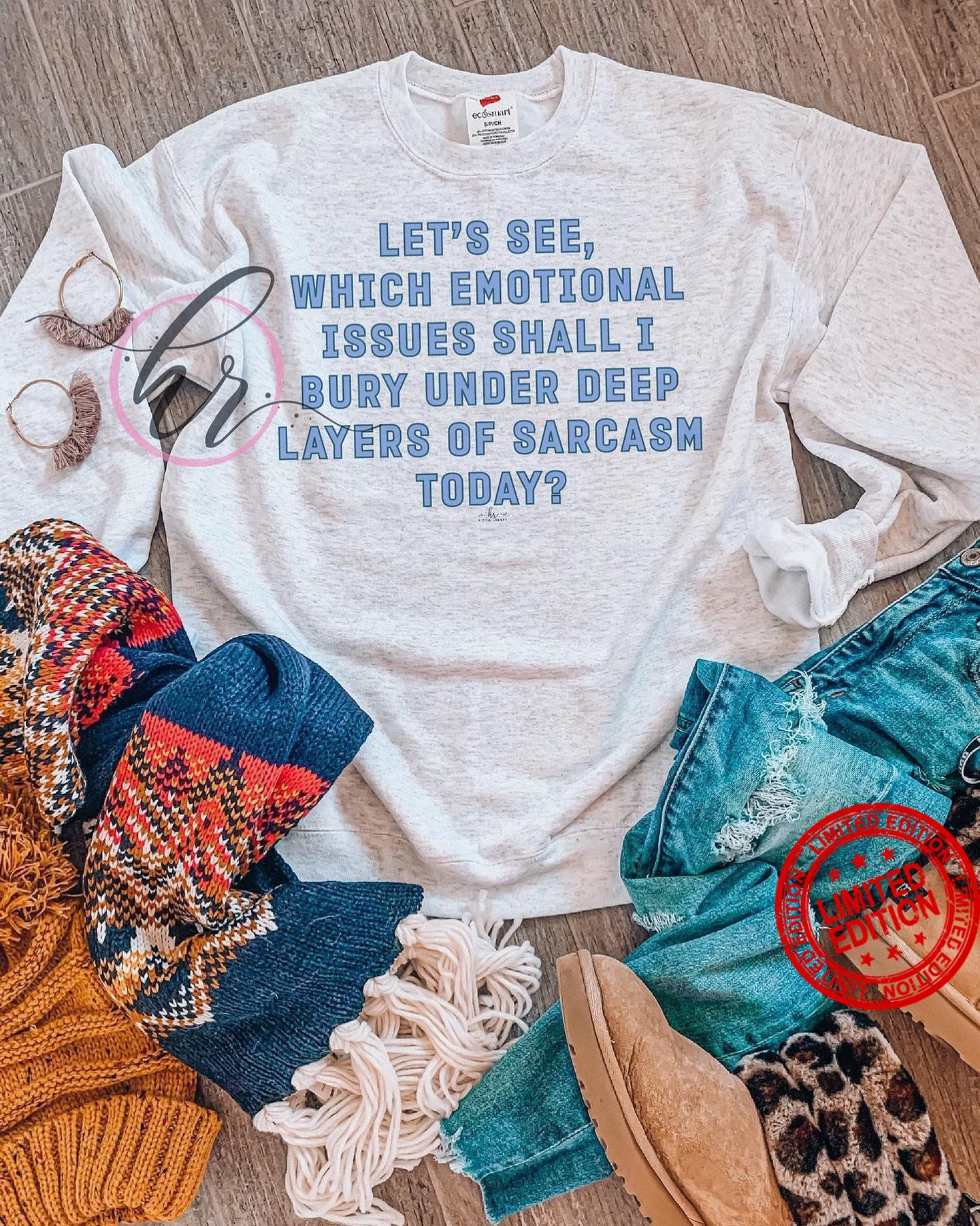 Let's See Which Emotional Issues Shall I Bury Under Deep Layers Of Sarcasm Today Shirt