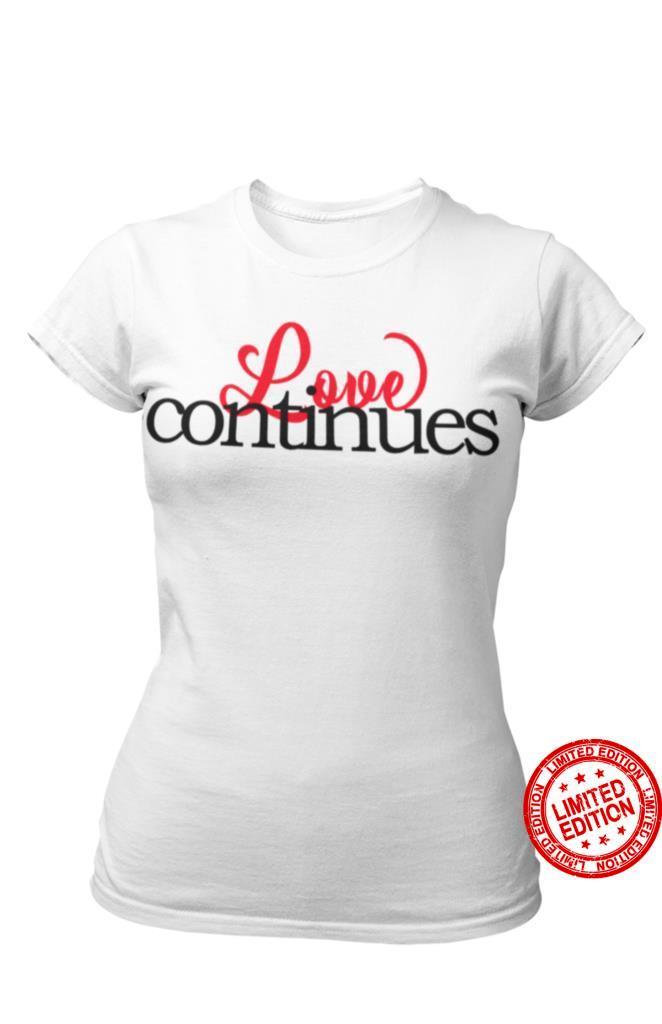 Love Continues Shirt