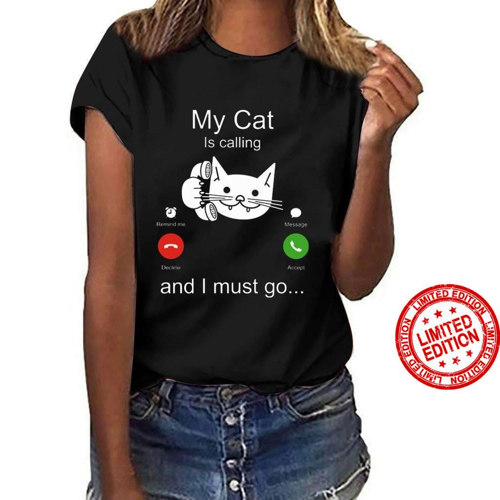 M Cat Is Calling And I Must Go Shirt