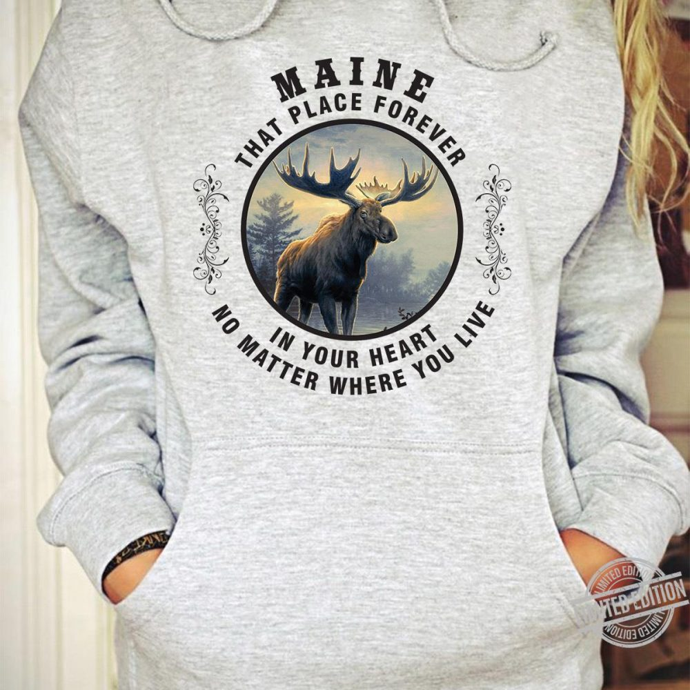 Maine That Place Forever In Your Heart No Matter Where You Live Shirt