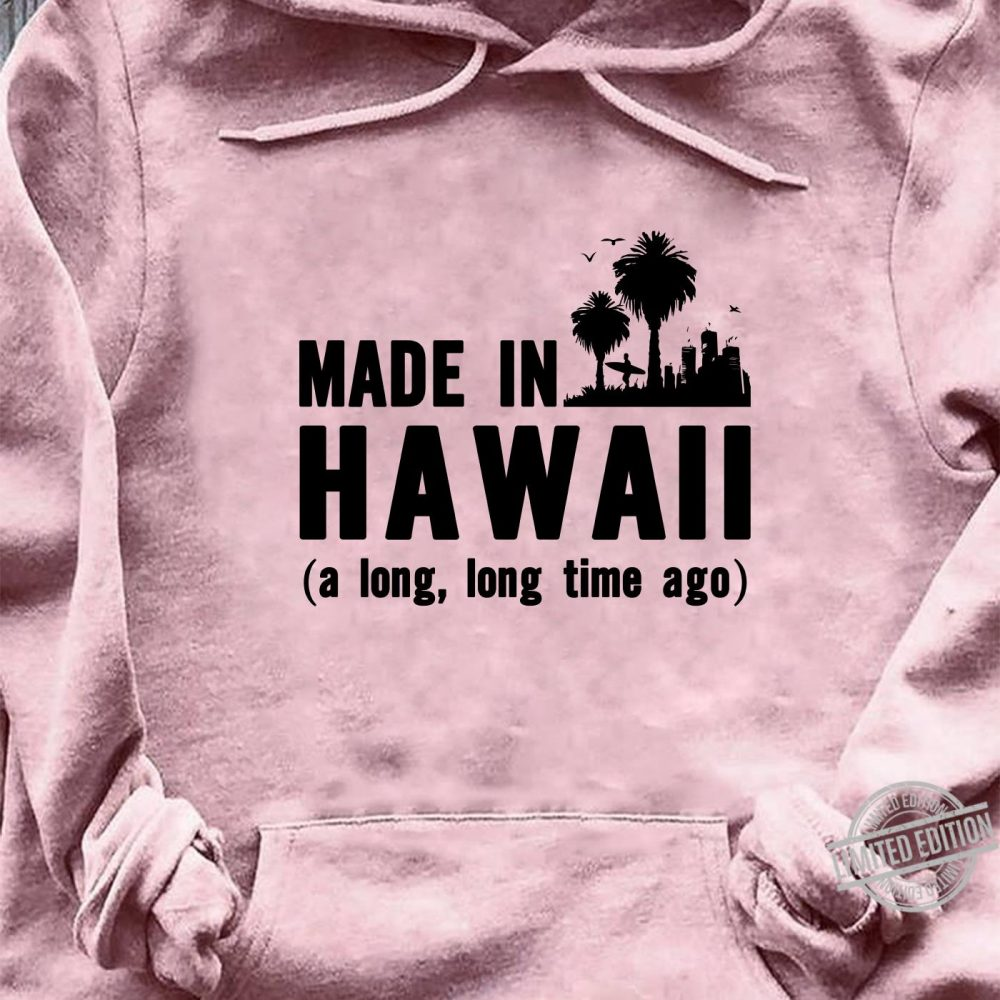 Make In Hawaii Long Time Ago Shirt