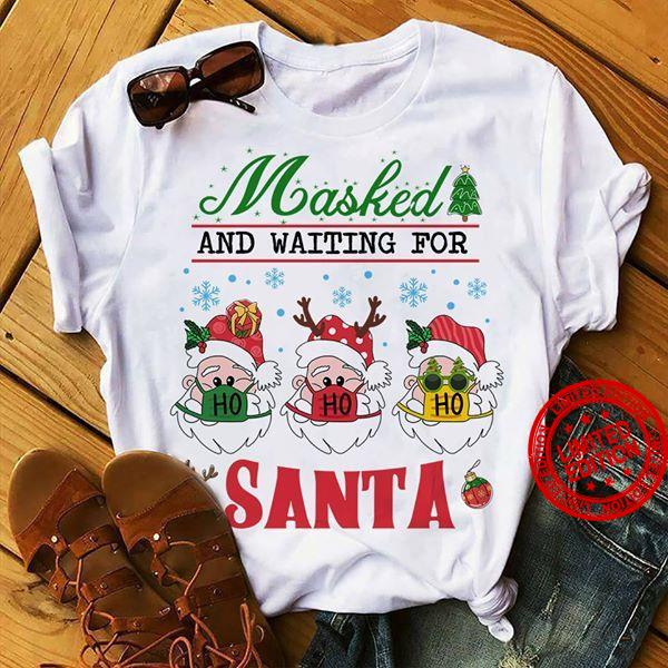 Masked And Waiting For Santa Ho Ho Ho Shirt