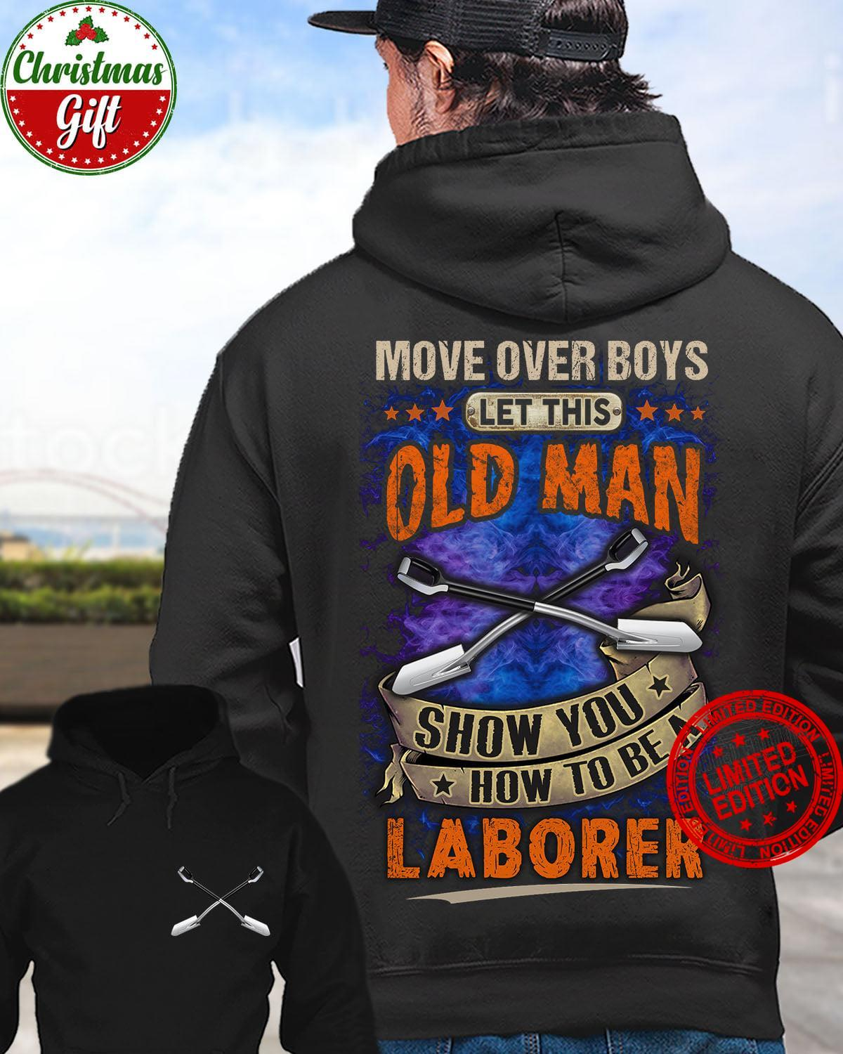 Move Over Boys Let This Old Man Show You How To Be A Laborer Shirt