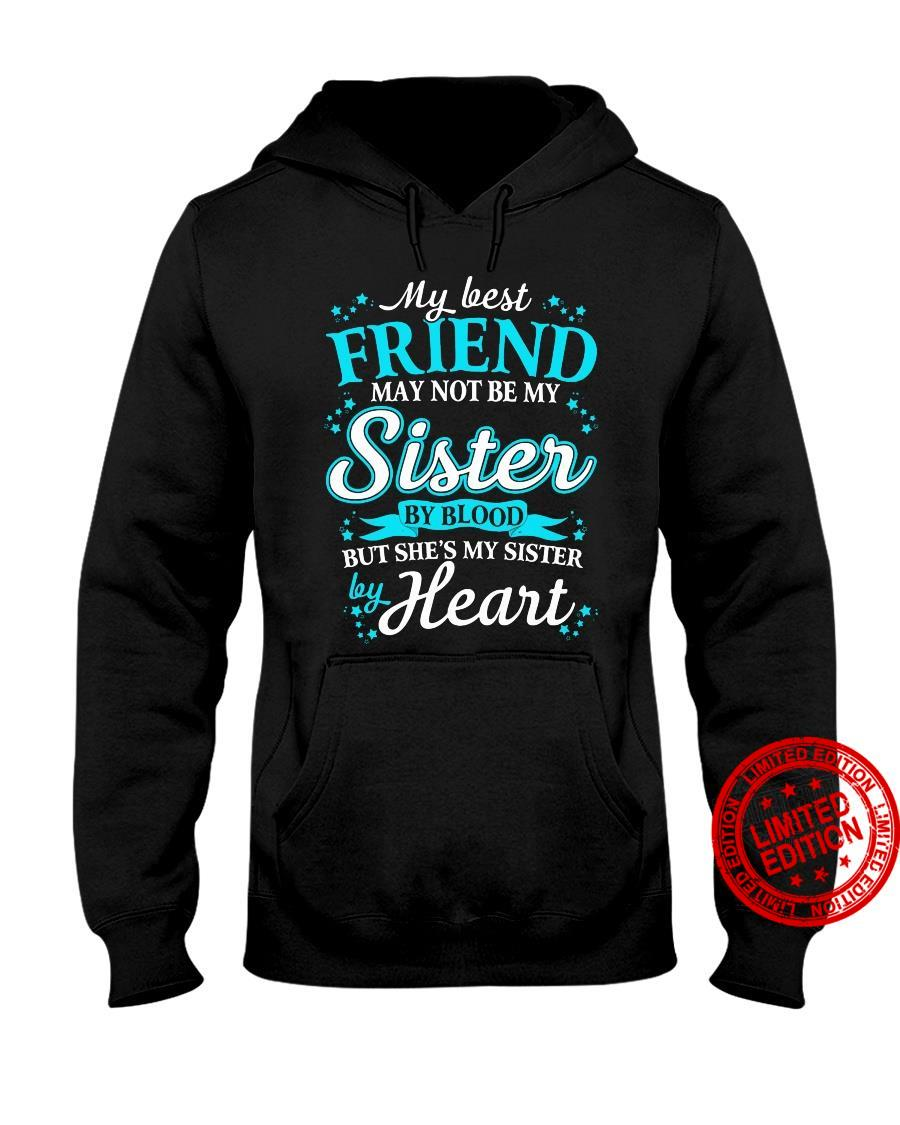 My Best Friend May Not Be My Sister By Blood But She's My Sister By Heart Shirt