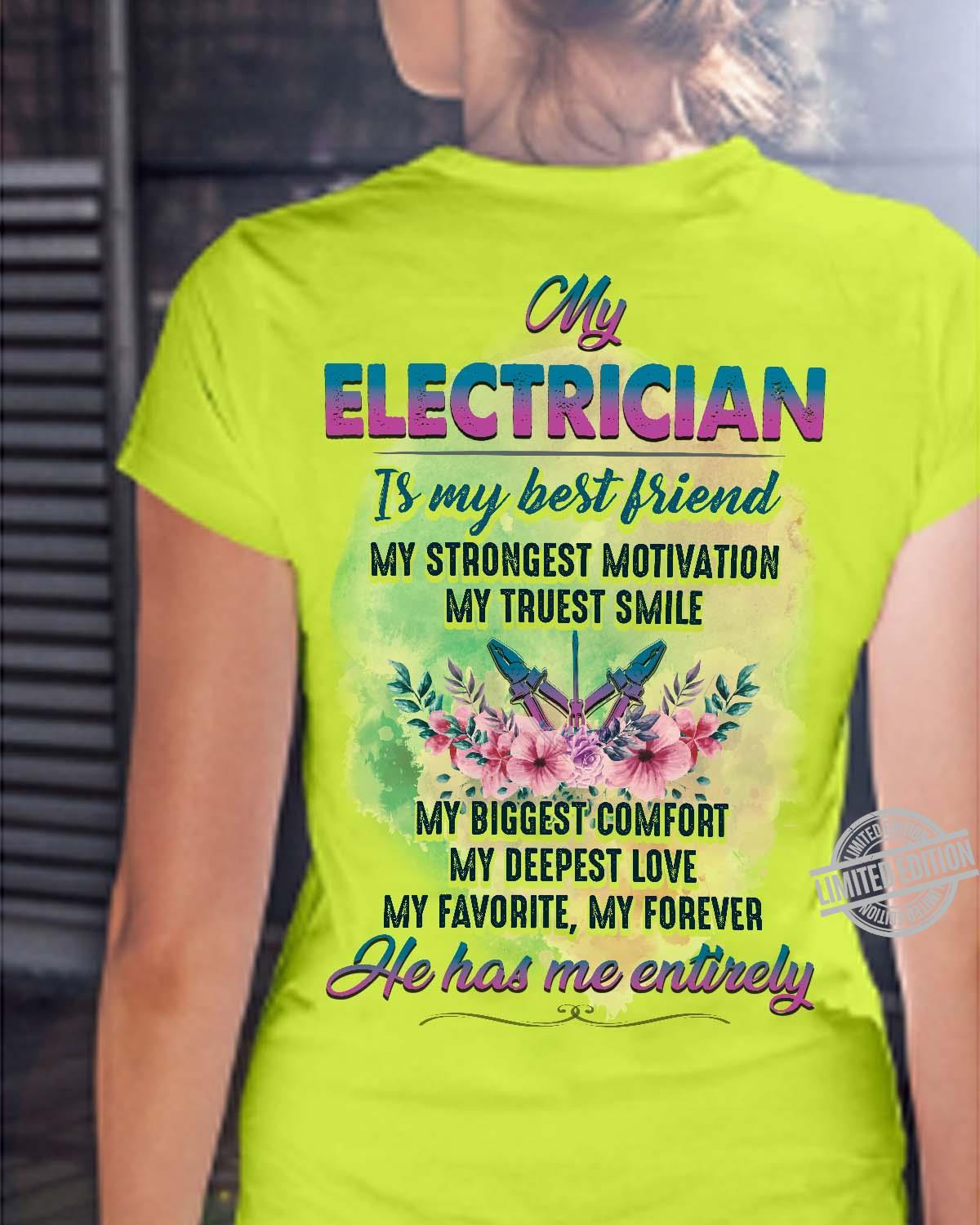 My Electrician Is My Best Friend My Strongest Motivation My Truest Smile He Has Me Entirely Shirt