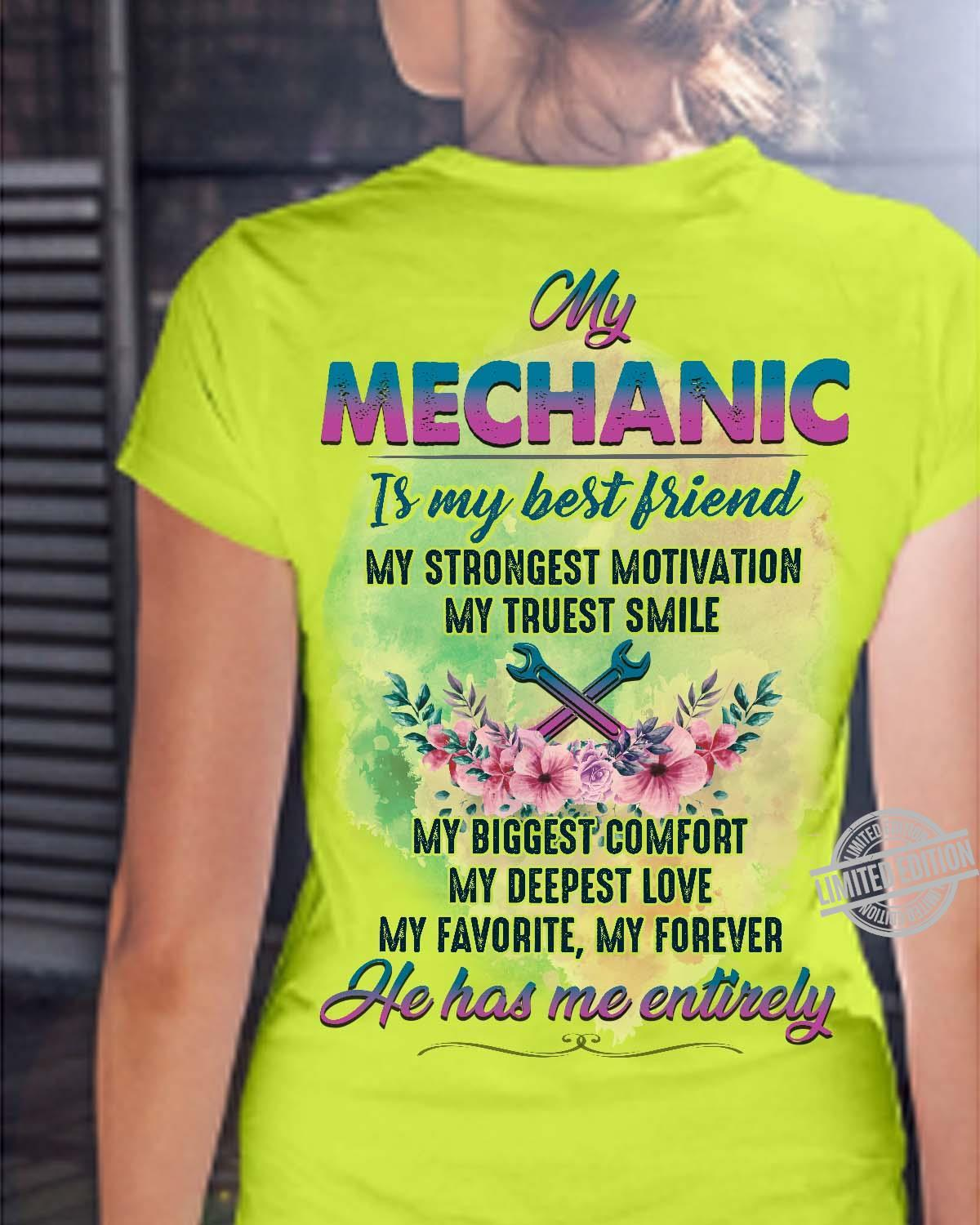 My Mechanic Is My Best Friend My Strongest Motivation My Truest Smile He Has Me Entirely Shirt