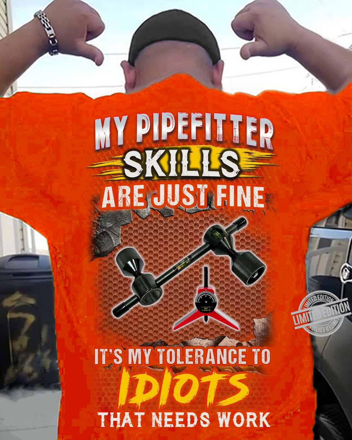 My Pipefitter Skills Are Just Fine It's My Tolerance To Idiots That Needs Work Shirt