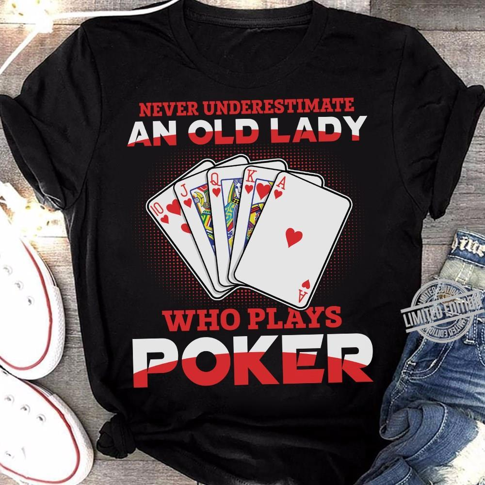 Never Underestimate An Old Lady Who Plays Poker Shirt