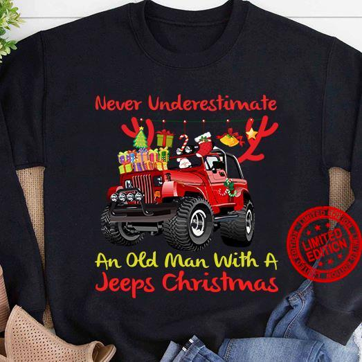 Never Underestimate An Old Man With A Jeeps Christmas Shirt