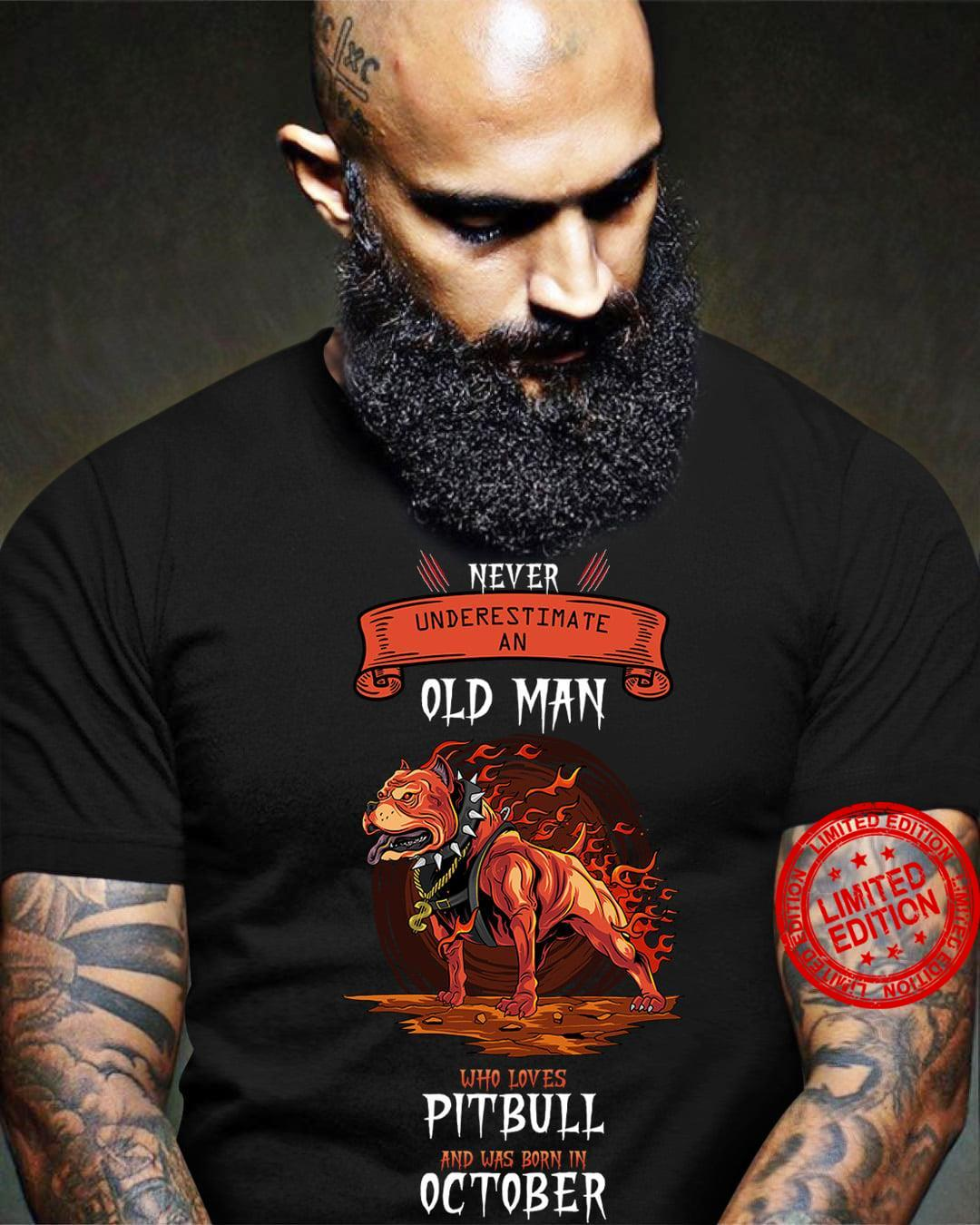 Never Underestimate And Old Man Who Loves Pitbull And Was Born In October Shirt