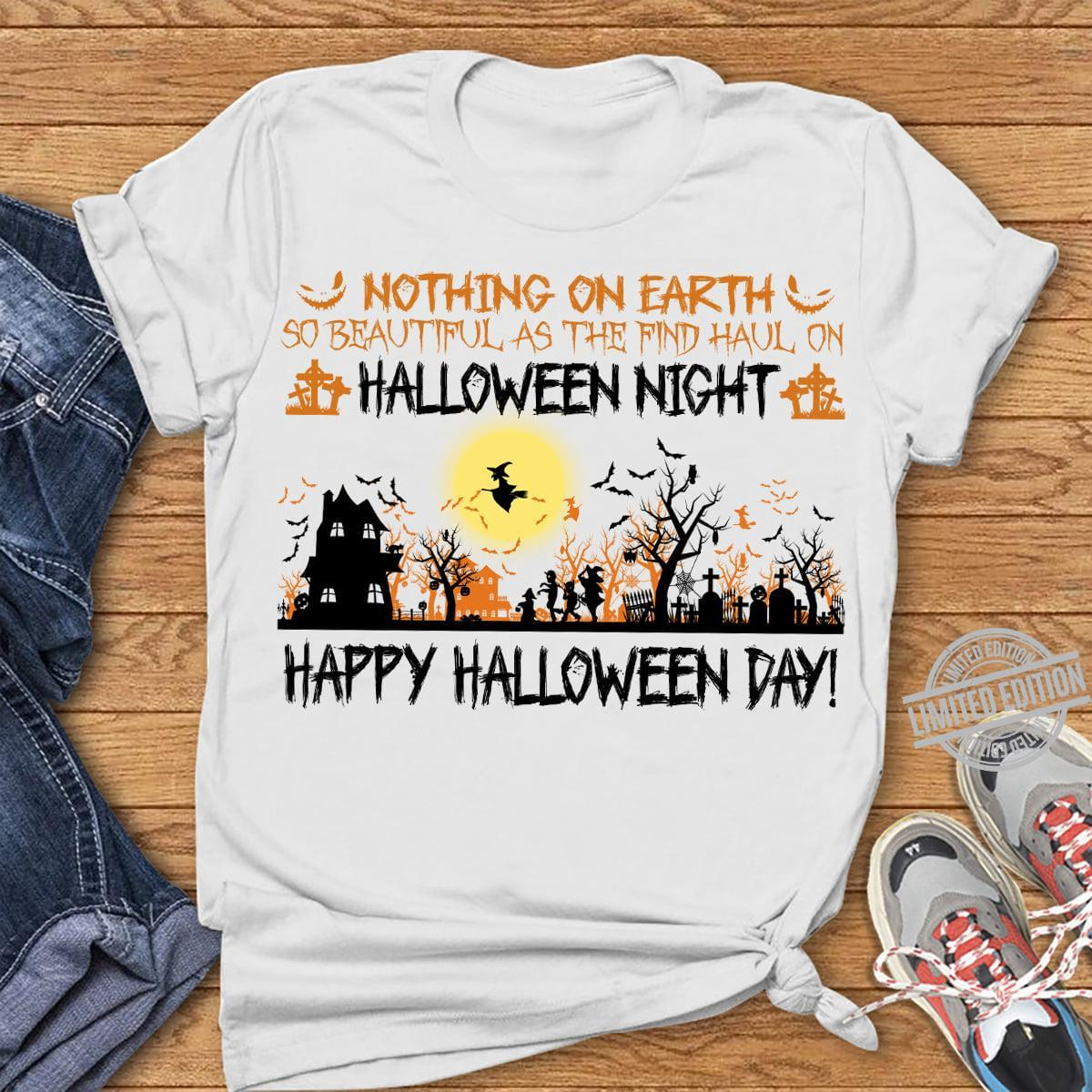 Nothing On Earth So Beautiful As The Find Haul On Halloween Nicht Happy Halloween Day Shirt