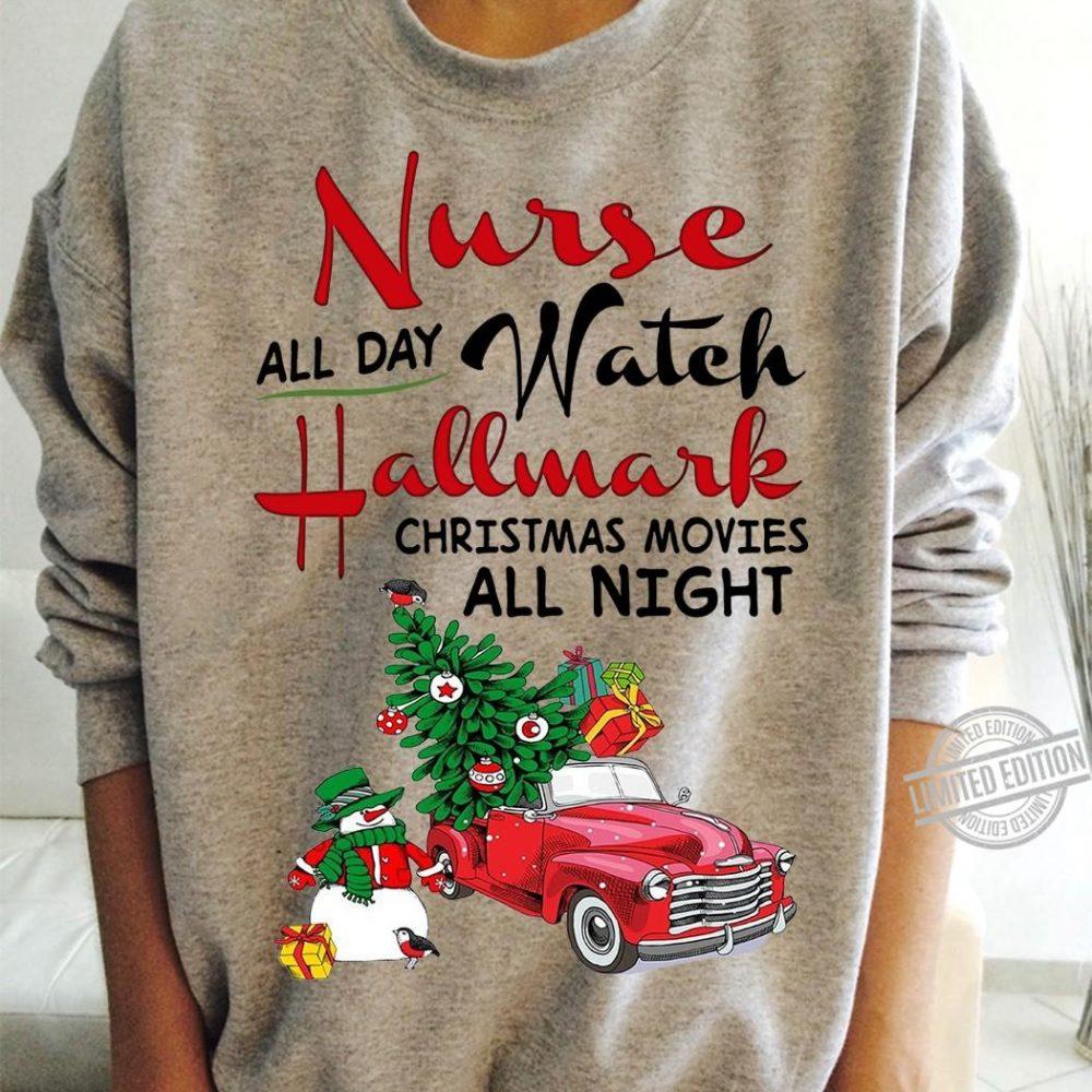 Nurse All Day Watch Hallmark Christmas Movies All Night Shirt