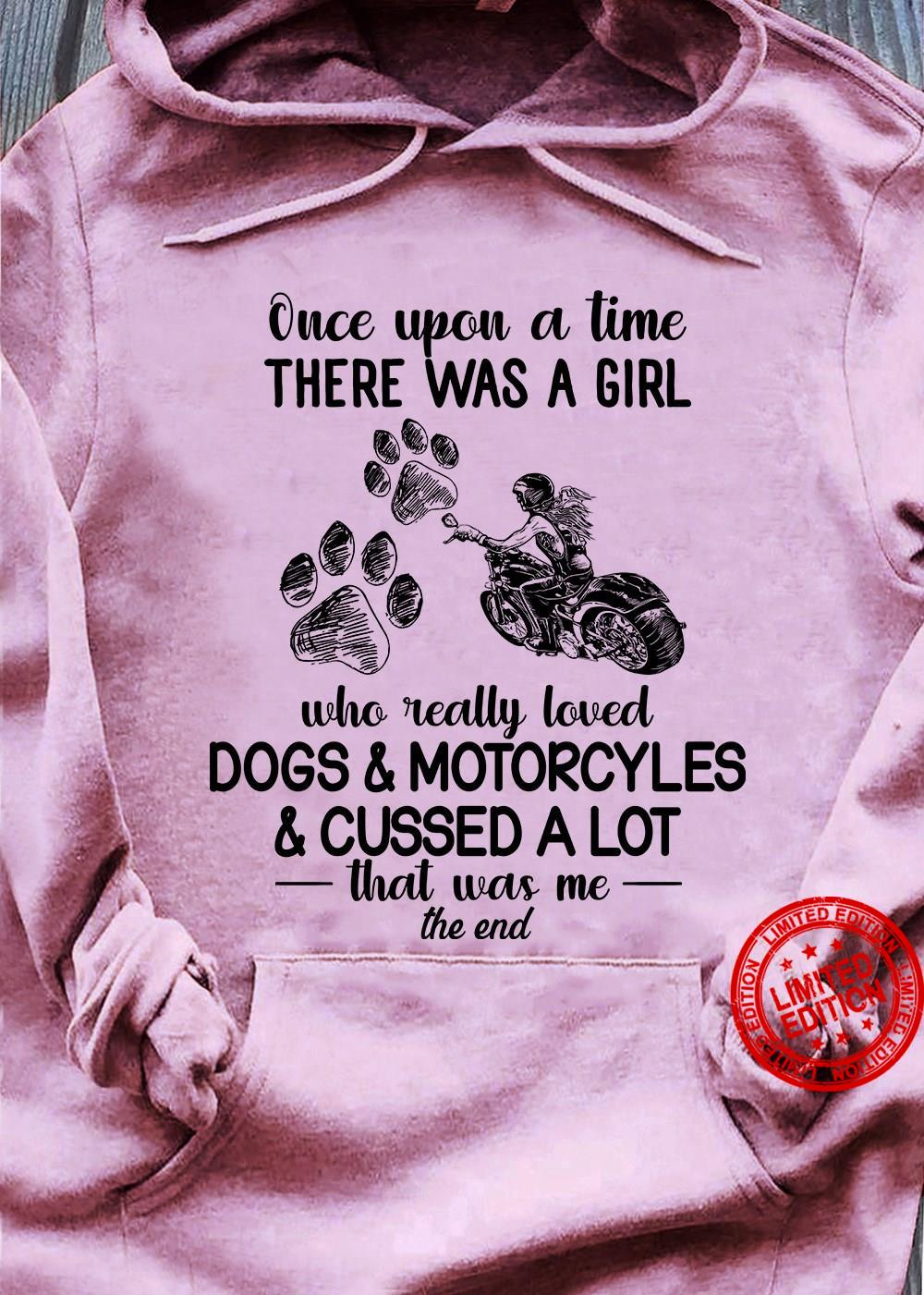 Once Upon A Time There Was A Girl Who Really Loved Dogs Motorcycles Cussed A Lot Shirt