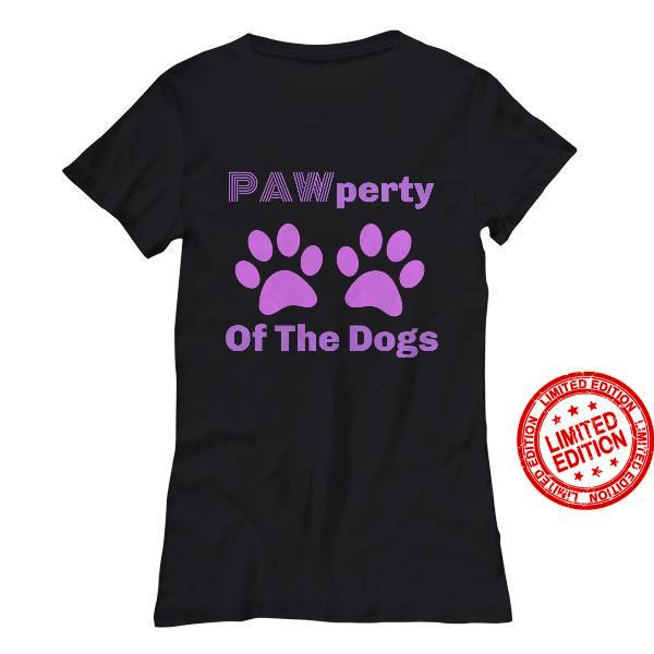 Paw Perty Of The Dogs Shirt