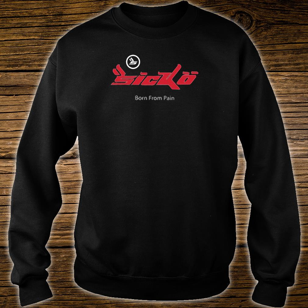 Sicko born from Pain shirt sweater