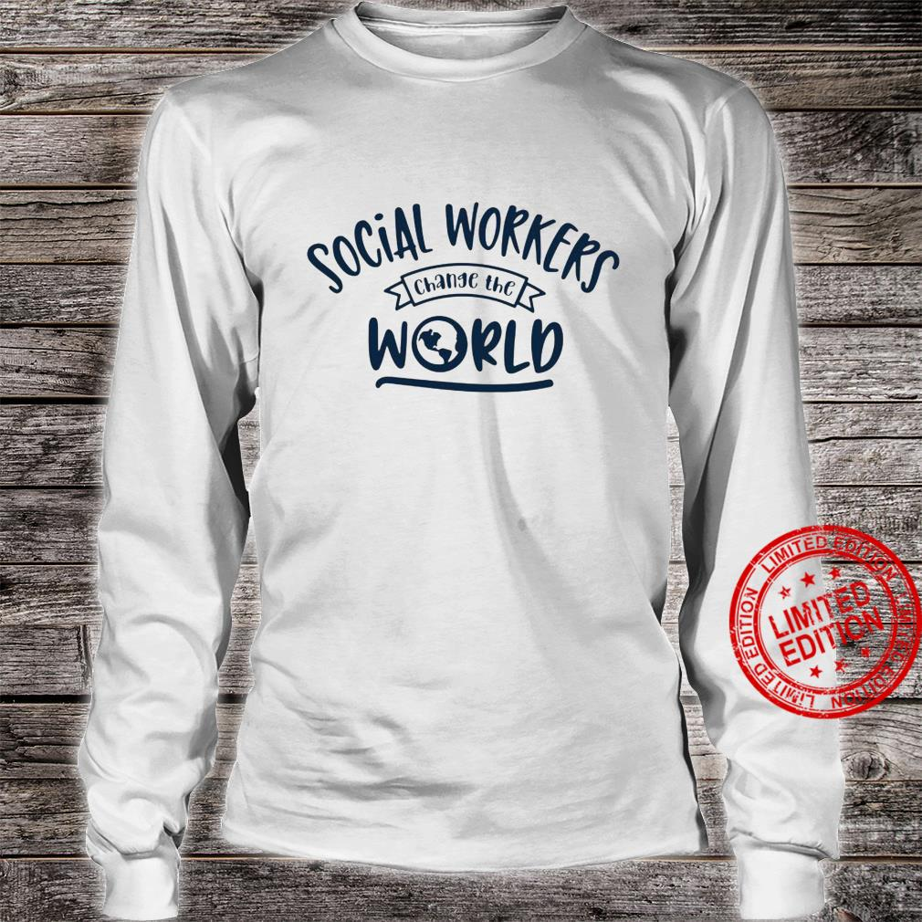 Social Workers Change The World Shirt long sleeved