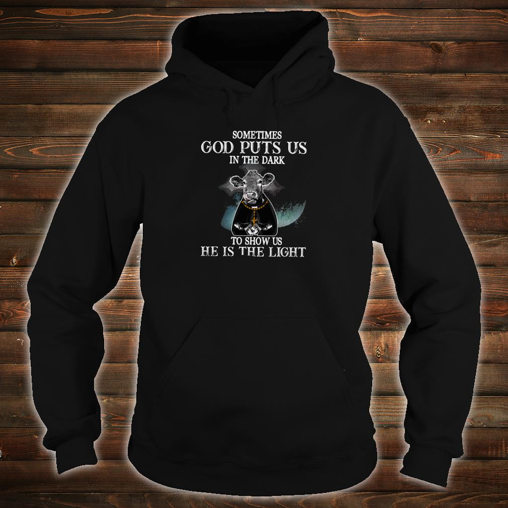 Sometimes God puts us in the dark to show us he is the light shirt hoodie