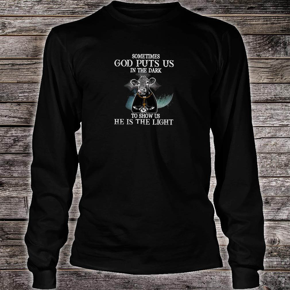 Sometimes God puts us in the dark to show us he is the light shirt long sleeved