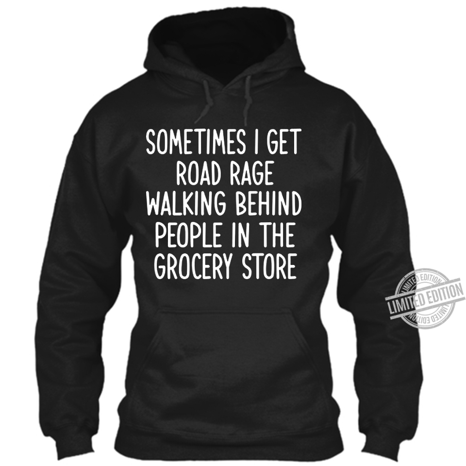 Sometimes I Get Road Rage Walking Being People In The Grocery Store Shirt